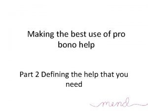 Making the best use of pro bono help