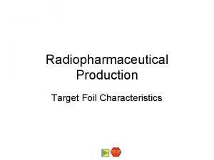 Radiopharmaceutical Production Target Foil Characteristics STOP Target Foils