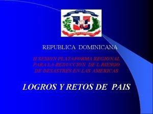 REPUBLICA DOMINICANA II SESION PLATAFORMA REGIONAL PARA LA