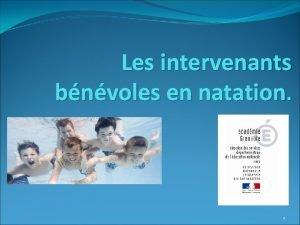 Les intervenants bnvoles en natation 1 Les objectifs