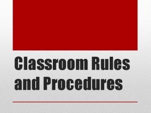 Classroom Rules and Procedures Welcome Back Be ontime