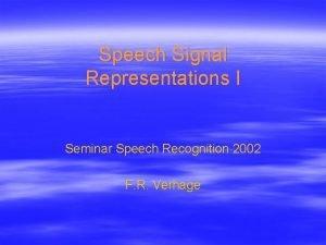 Speech Signal Representations I Seminar Speech Recognition 2002