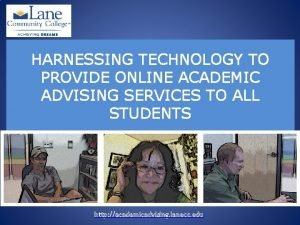 HARNESSING TECHNOLOGY TO PROVIDE ONLINE ACADEMIC ADVISING SERVICES