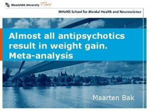 Almost all antipsychotics result in weight gain Metaanalysis