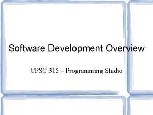 Software Development Overview CPSC 315 Programming Studio Variety