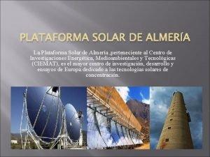 PLATAFORMA SOLAR DE ALMERA La Plataforma Solar de