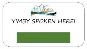 YIMBY SPOKEN HERE YIMBY SPOKEN HERE Yes In