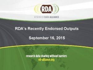 RDAs Recently Endorsed Outputs September 16 2015 Agenda