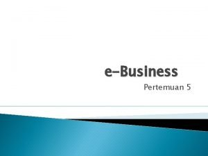 eBusiness Pertemuan 5 Jenis eBusiness to Business B