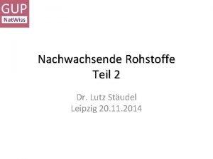 Nachwachsende Rohstoffe Teil 2 Dr Lutz Studel Leipzig