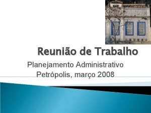 Reunio de Trabalho Planejamento Administrativo Petrpolis maro 2008