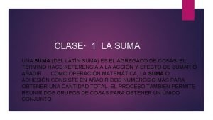 CLASE 1 LA SUMA UNA SUMA DEL LATN
