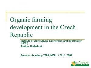 Organic farming development in the Czech Republic Institute