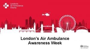 Londons Air Ambulance Awareness Week Introducing Londons Air