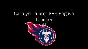 Carolyn Talbot PHS English Teacher Carolyn Talbot sits