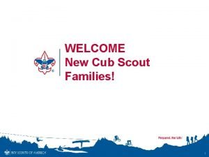 WELCOME New Cub Scout Families 1 Presenters 2