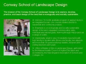Conway School of Landscape Design The mission of