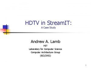HDTV in Stream IT A Case Study Andrew