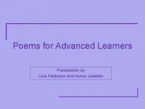 Poems for Advanced Learners Presentation by Liisa Feldmann