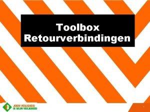 Toolbox Retourverbindingen 1 Toolbox retour Op maandag 25