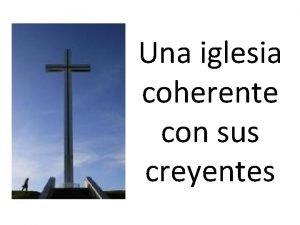 Una iglesia coherente con sus creyentes La Iglesia
