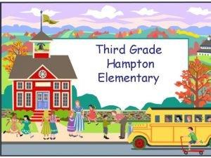 Third Grade Hampton Elementary Welcome to Third Grade