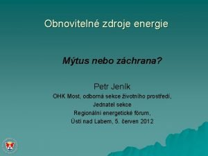 Obnoviteln zdroje energie Mtus nebo zchrana Petr Jenk