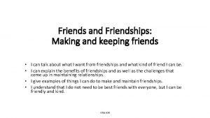 Friends and Friendships Making and keeping friends I