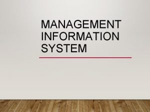 MANAGEMENT INFORMATION SYSTEM WHAT IS MANAGEMENT INFORMATION SYSTEMS