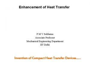 Enhancement of Heat Transfer P M V Subbarao