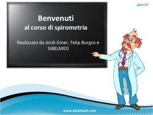 Benvenuti al corso di spirometria Realizzato da Jordi