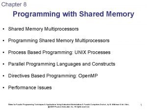 Chapter 8 Programming with Shared Memory Shared Memory