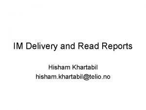 IM Delivery and Read Reports Hisham Khartabil hisham