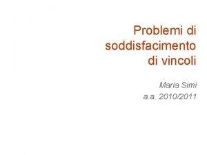 Problemi di soddisfacimento di vincoli Maria Simi a