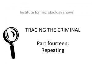 Institute for microbiology shows L TRACING THE CRIMINAL
