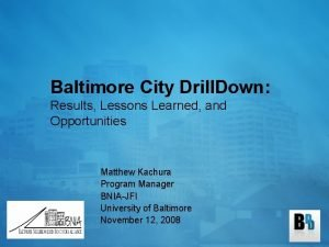 Baltimore City Drill Down Results Lessons Learned and