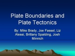 Plate Boundaries and Plate Tectonics By Mike Brady