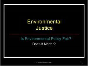 Environmental Justice Is Environmental Policy Fair Does it