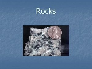 Rocks Rocks Mixture of two or more different