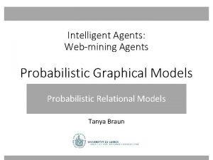 Intelligent Agents Webmining Agents Probabilistic Graphical Models Probabilistic