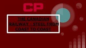 THE CANADIAN RAILWAY STEEL FROM COAST TO COAST
