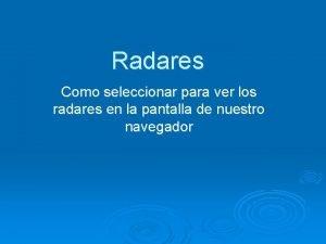 Radares Como seleccionar para ver los radares en