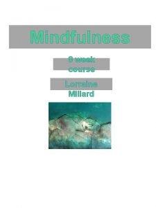 Mindfulness 8 week course Lorraine Millard Mindfulness 1