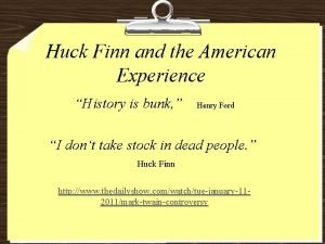 Huck Finn and the American Experience History is