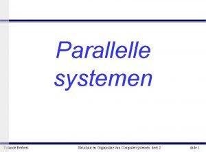 Parallelle systemen Yolande Berbers Structuur en Organisatie van