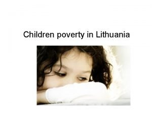 Children poverty in Lithuania Lithuania is a country