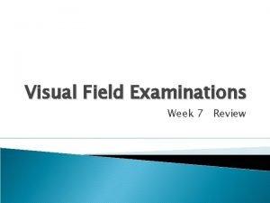 Visual Field Examinations Week 7 Review Visual field