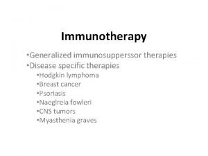 Immunotherapy Generalized immunosupperssor therapies Disease specific therapies Hodgkin
