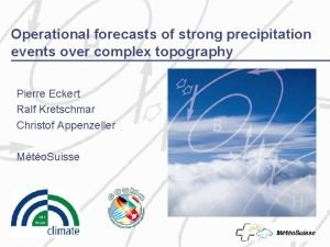 Operational forecasts of strong precipitation events over complex