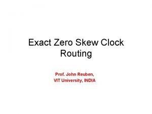 Exact Zero Skew Clock Routing Prof John Reuben
